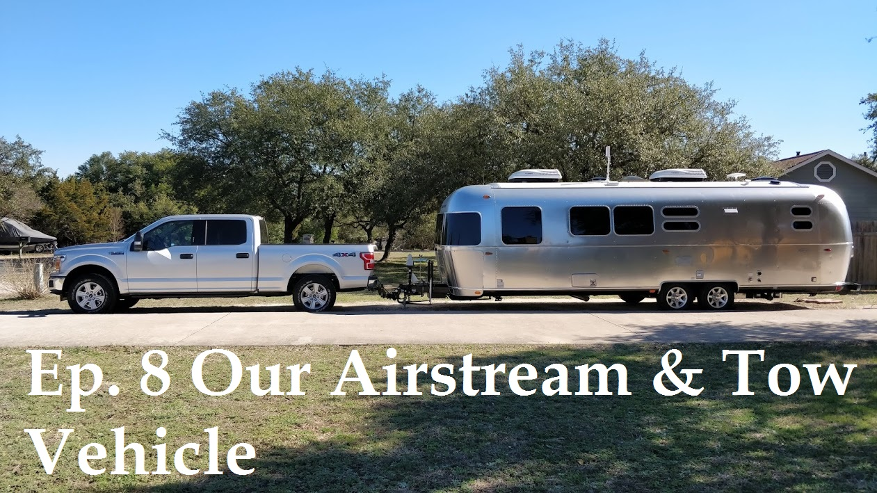 Episode 8 Our Airstream & Tow Vehicle – JohnJessJourney